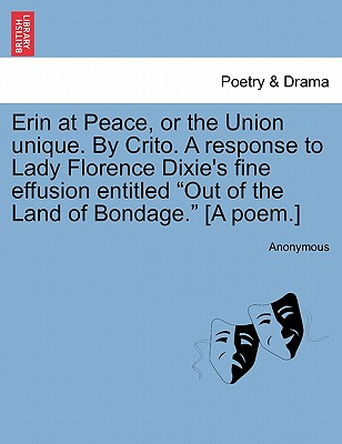 "Erin at Peace, or the Union unique. By Crito. A response to Lady Florence Dixie's fine effusion entitled ""Out of the Land of Bondage."" [A poem.], Anonymous"