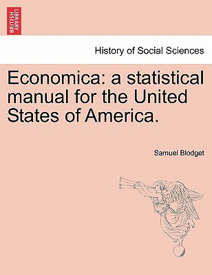 Economica: a statistical manual for the United States of America., Blodget, Samuel