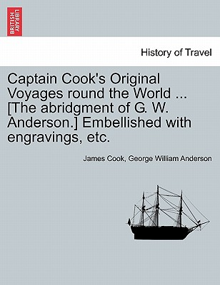 Image for Captain Cook's Original Voyages round the World ... [The abridgment of G. W. Anderson.] Embellished with engravings, etc.