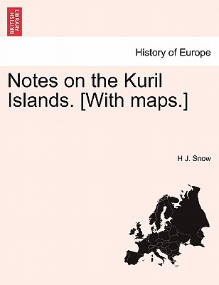 Notes on the Kuril Islands. [With maps.], Snow, H J.