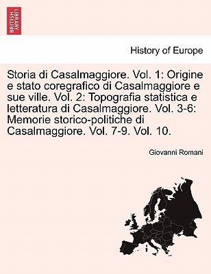 Storia di Casalmaggiore. Vol. 1: Origine e stato coregrafico di Casalmaggiore e sue ville. Vol. 2: Topografia statistica e letteratura di ... 7-9. Vol. 10. VOLUME QUINTO (Italian Edition), Romani, Giovanni