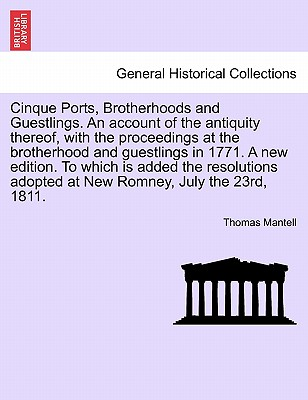 Cinque Ports, Brotherhoods and Guestlings. An account of the antiquity thereof, with the proceedings at the brotherhood and guestlings in 1771. A new ... adopted at New Romney, July the 23rd, 1811., Mantell, Thomas