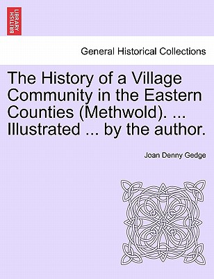 The History of a Village Community in the Eastern Counties (Methwold). ... Illustrated ... by the author., Gedge, J. Denny