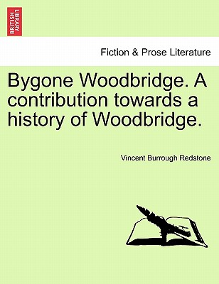 Image for Bygone Woodbridge. A contribution towards a history of Woodbridge.