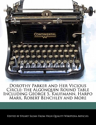 Image for Dorothy Parker and Her Vicious Circle: the Algonquin Round Table Including George S. Kaufmann, Harpo Marx, Robert Benchley and More