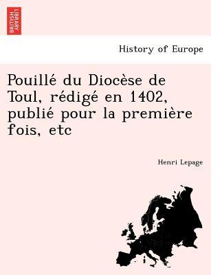 Pouille? du Dioce?se de Toul, re?dige? en 1402, publie? pour la premie?re fois, etc (French Edition), Lepage, Henri