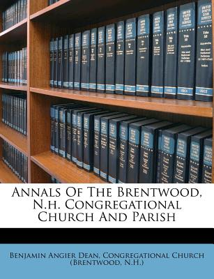 Annals Of The Brentwood, N.h. Congregational Church And Parish, Dean, Benjamin Angier; N.H.)