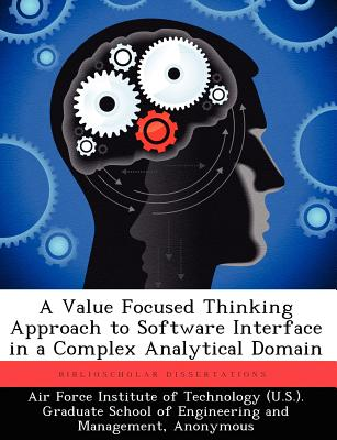 A Value Focused Thinking Approach to Software Interface in a Complex Analytical Domain, McGee, Christopher M.