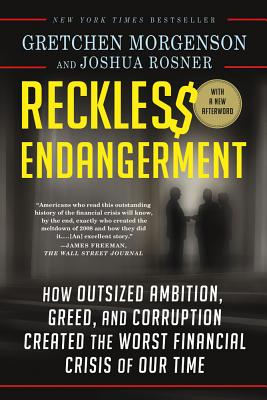 Image for Reckless Endangerment: How Outsized Ambition, Greed, and Corruption Created the Worst Financial Crisis of Our Time