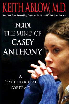 Image for Inside the Mind of Casey Anthony: A Psychological Portrait