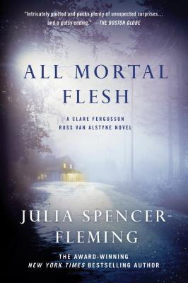 All Mortal Flesh: A Clare Fergusson and Russ Van Alstyne Novel (Clare Fergusson and Russ Van Alstyne Mysteries), Spencer-Fleming, Julia