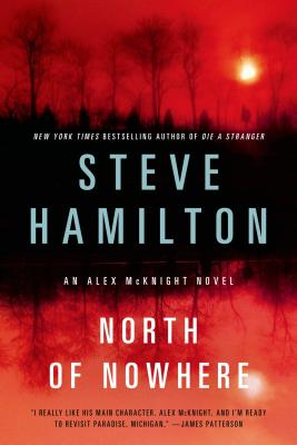 North of Nowhere: An Alex McKnight Novel (Alex McKnight Novels), Hamilton, Steve