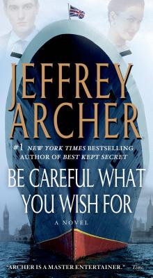 Be Careful What You Wish For: A Novel (The Clifton Chronicles), Archer, Jeffrey
