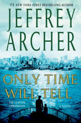 Only Time Will Tell  (Bk 1Clifton Chronicles), Jeffrey Archer