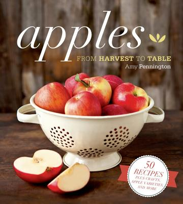 APPLES : FROM HARVEST TO TABLE, AMY PENNINGTON