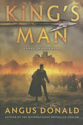King's Man: A Novel of Robin Hood (Outlaw Chronicles), Angus Donald