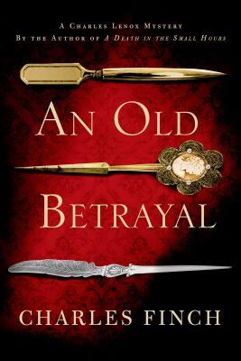 An Old Betrayal: A Charles Lenox Mystery (Charles Lenox Mysteries), Charles Finch