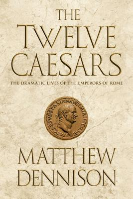Image for The Twelve Caesars: The Dramatic Lives of the Emperors of Rome