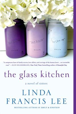 The Glass Kitchen: A Novel of Sisters, Linda Francis Lee
