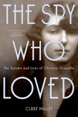 The Spy Who Loved: The Secrets and Lives of Christine Granville, Mulley, Clare