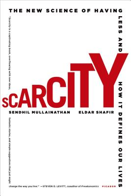 Image for Scarcity: The New Science of Having Less and How It Defines Our Lives