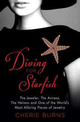 Image for DIVING FOR STARFISH : THE JEWELER, THE ACTRESS, THE HEIRESS, AND ONE OF THE WORLD'S MOST ALLURING PIECES OF JEWERY