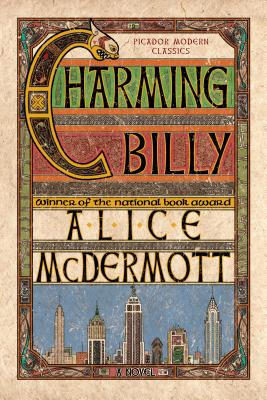 Charming Billy: A Novel (Picador Modern Classics), Alice McDermott
