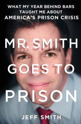 Image for Mr. Smith Goes to Prison: What My Year Behind Bars Taught Me About America's Prison Crisis