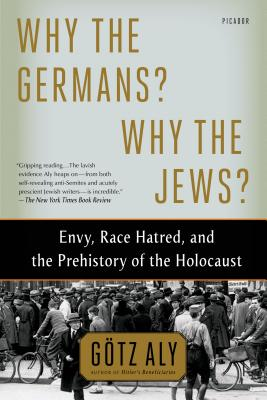 Image for Why the Germans? Why the Jews?: Envy, Race Hatred, and the Prehistory of the Holocaust