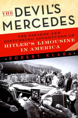 Image for The Devil's Mercedes: The Bizarre and Disturbing Adventures of Hitler's Limousine in America