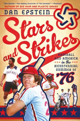 Stars and Strikes: Baseball and America in the Bicentennial Summer of ?76, Epstein, Dan