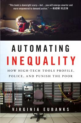 Image for Automating Inequality: How High-Tech Tools Profile, Police, and Punish the Poor