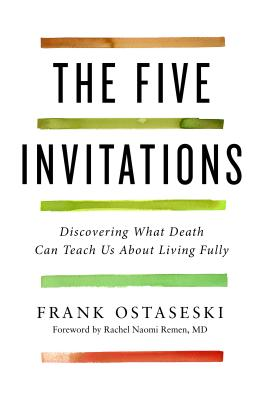 Image for The Five Invitations: Discovering What Death Can Teach Us About Living Fully