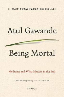 Being Mortal: Medicine and What Matters in the End, Atul Gawande