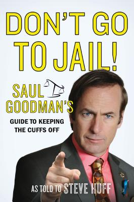 Image for Don't Go to Jail!: Saul Goodman's Guide to Keeping the Cuffs Off