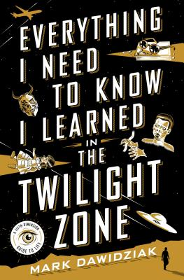 Image for Everything I Need to Know I Learned in the Twilight Zone