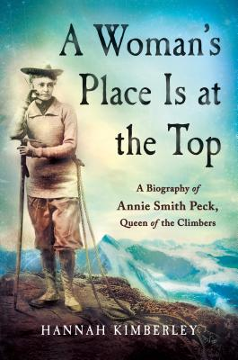 Image for A Woman's Place Is at the Top: A Biography of Annie Smith Peck, Queen of the Climbers