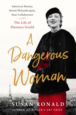 Image for A Dangerous Woman: American Beauty, Noted Philanthropist, Nazi Collaborator - The Life of Florence Gould