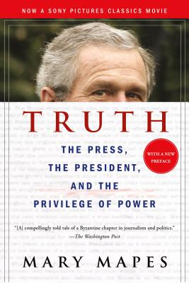Image for Truth: The Press, The President, and the Privilege of Power