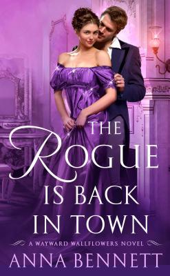 The Rogue Is Back in Town: A Wayward Wallflowers Novel (The Wayward Wallflowers), Anna Bennett