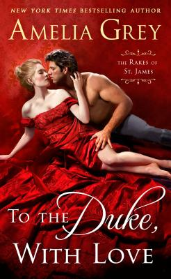To the Duke, With Love (The Rakes of St. James), Amelia Grey