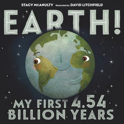 Earth! My First 4.54 Billion Years (Our Universe), McAnulty, Stacy