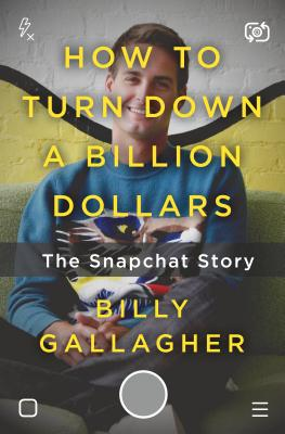 Image for How to Turn Down a Billion Dollars: The Snapchat Story