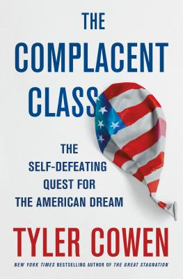 Image for Complacent Class: The Self-Defeating Quest for the American Dream