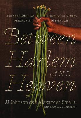 Image for Between Harlem and Heaven: Afro-Asian-American Cooking for Big Nights, Weeknights, and Every Day