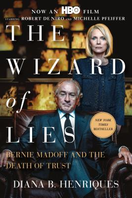 The Wizard of Lies: Bernie Madoff and the Death of Trust, Henriques, Diana B.