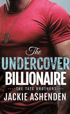 Image for The Undercover Billionaire: A Billionaire SEAL Romance (The Tate Brothers)