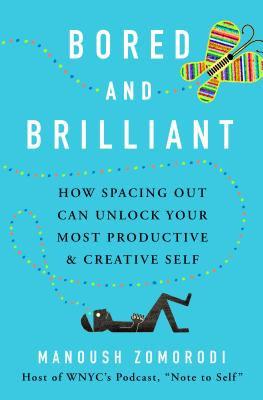 Image for Bored and Brilliant: How Spacing Out Can Unlock Your Most Productive and Creative Self