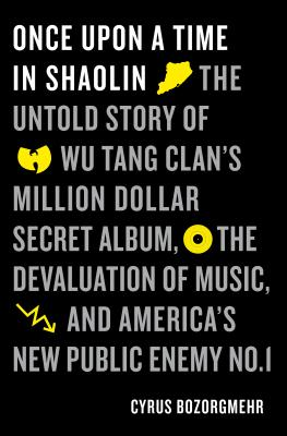 Image for Once Upon a Time in Shaolin: The Untold Story of the Wu-Tang Clan's Million-Dollar Secret Album, the Devaluation of Music, and America's New Public Enemy No. 1