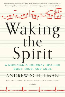 Waking the Spirit: A Musician's Journey Healing Body, Mind, and Soul, Andrew Schulman